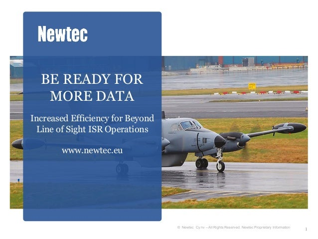 BE READY FOR   MORE DATAIncreased Efficiency for Beyond Line of Sight ISR Operations       www.newtec.eu                  ...