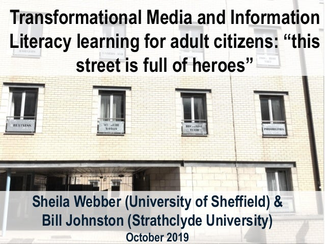 "Transformational Media and Information Literacy learning for adult citizens: ""this street is full of heroes"" Sheila Webber..."