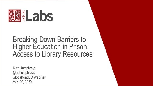 Breaking Down Barriers to Higher Education in Prison: Access to Library Resources Alex Humphreys @abhumphreys GlobalMindED...