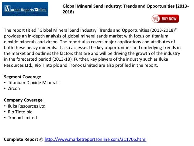 """Global Mineral Sand Industry: Trends and Opportunities (20132018)  The report titled """"Global Mineral Sand Industry: Trends..."""