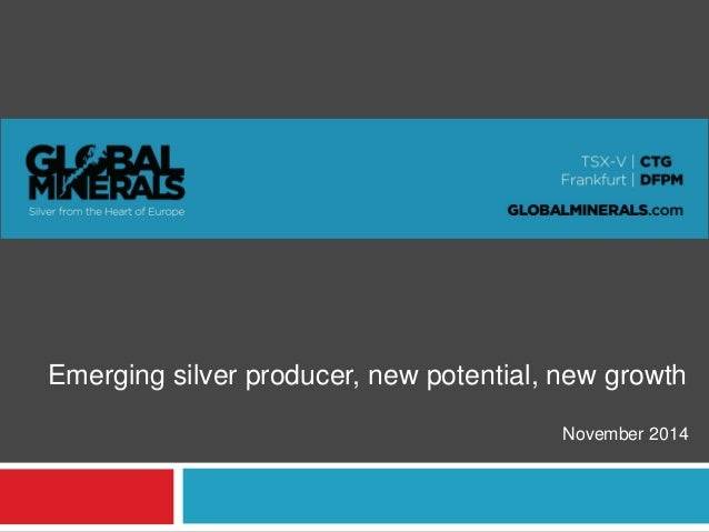 Emerging silver producer, new potential, new growth  November 2014