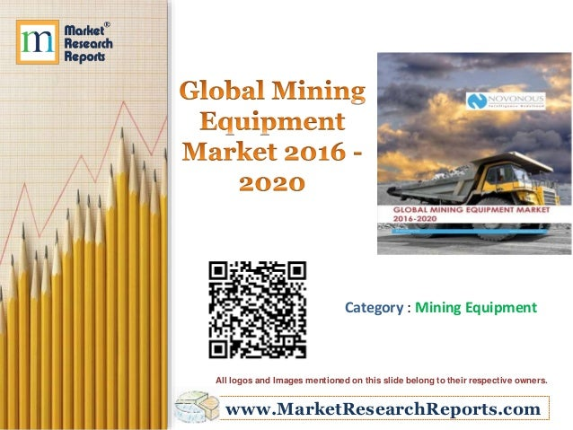 www.MarketResearchReports.com Category : Mining Equipment All logos and Images mentioned on this slide belong to their res...