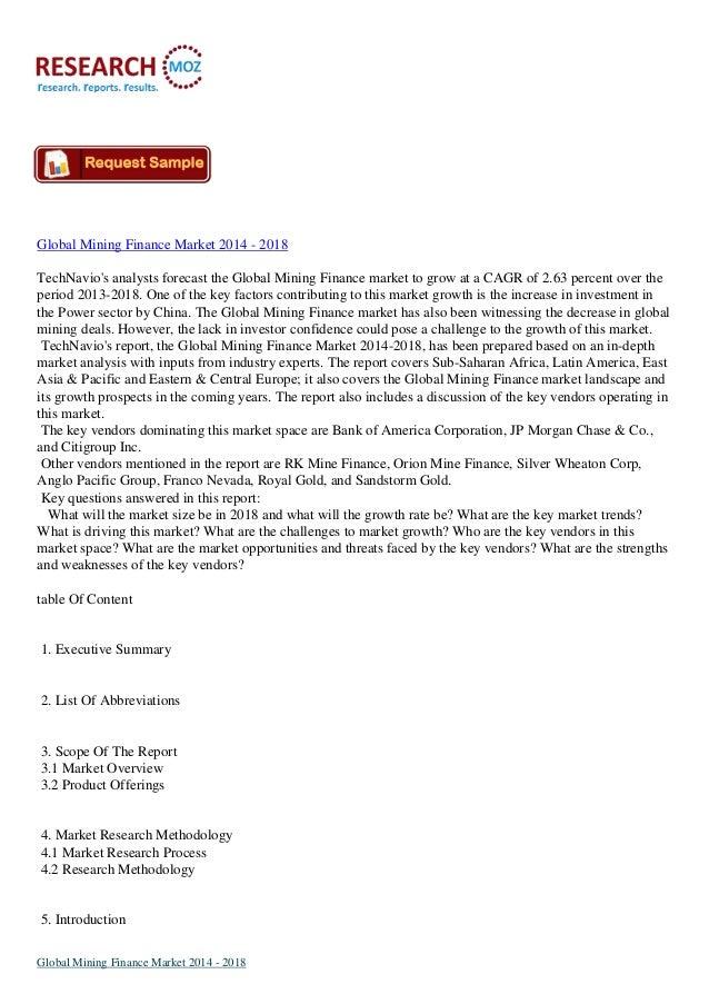 Global Mining Finance Market 2014 - 2018 TechNavio's analysts forecast the Global Mining Finance market to grow at a CAGR ...
