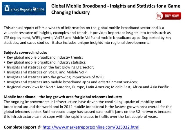 Complete Report @ http://www.marketreportsonline.com/325032.html Global Mobile Broadband - Insights and Statistics for a G...