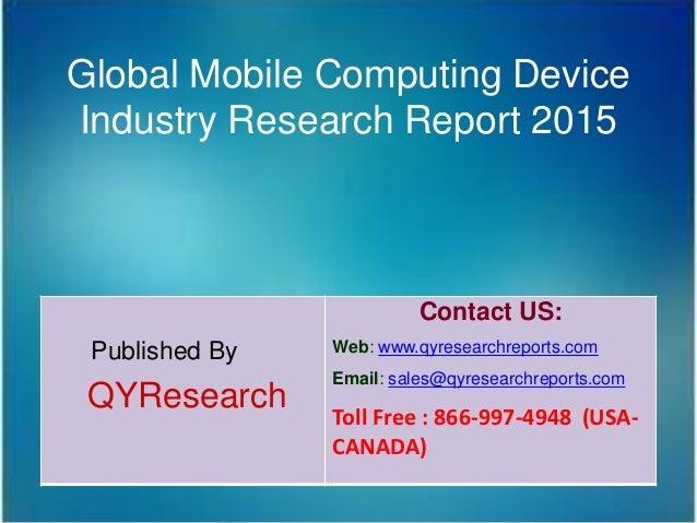 Global Mobile Computing Device Industry Research Report 2015 Published By QYResearch Contact US: Web: www.qyresearchreport...