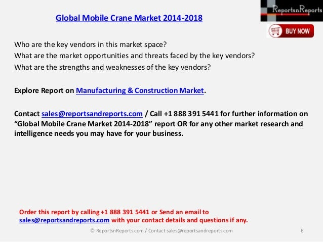 global mobile crane market 2014 2018 The global crane market is broadly classified into three major types: mobile cranes, marine and port cranes, and fixed cranes, according to aneesh kumar, an analyst with bcc research in the global fixed crane market, there are two crane types: tower cranes and industrial cranes.