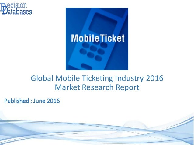 Published : June 2016 Global Mobile Ticketing Industry 2016 Market Research Report