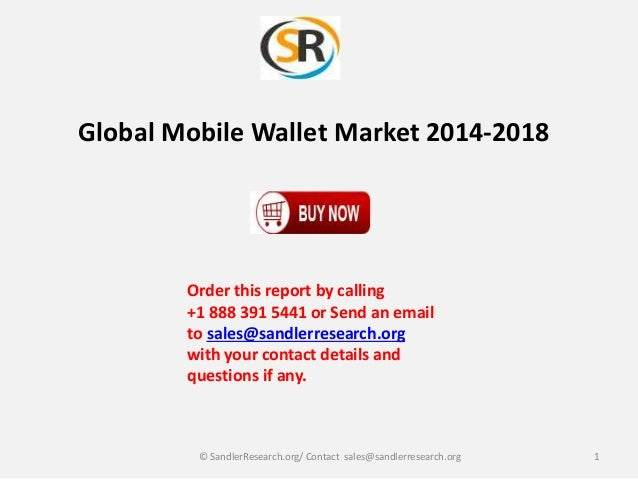 Global Mobile Wallet Market 2014-2018 Order this report by calling +1 888 391 5441 or Send an email to sales@sandlerresear...