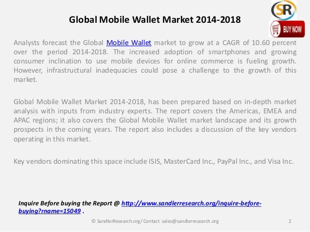 Global Mobile Wallet Market 2014-2018 Analysts forecast the Global Mobile Wallet market to grow at a CAGR of 10.60 percent...