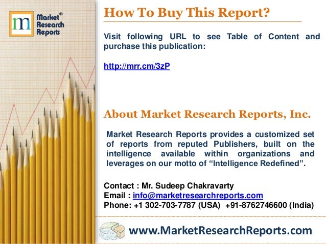 www.MarketResearchReports.com How To Buy This Report? Visit following URL to see Table of Content and purchase this public...