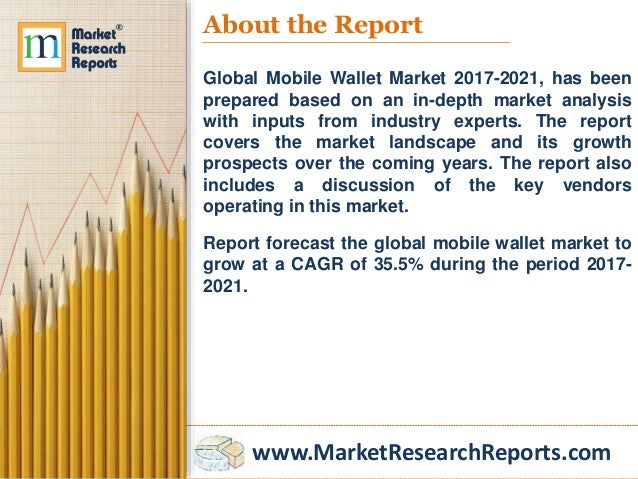 www.MarketResearchReports.com About the Report Global Mobile Wallet Market 2017-2021, has been prepared based on an in-dep...