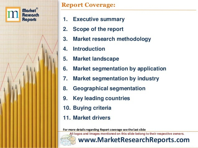 www.MarketResearchReports.com Report Coverage: 1. Executive summary 2. Scope of the report 3. Market research methodology ...
