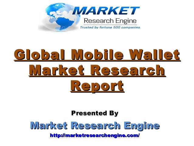 Global Mobile WalletGlobal Mobile Wallet Market ResearchMarket Research ReportReport Presented ByPresented By Market Resea...