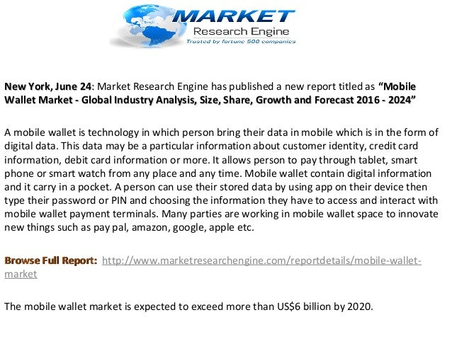 """New York, June 24New York, June 24:: Market Research Engine has published a new report titled as """"Mobile""""Mobile Wallet Mar..."""