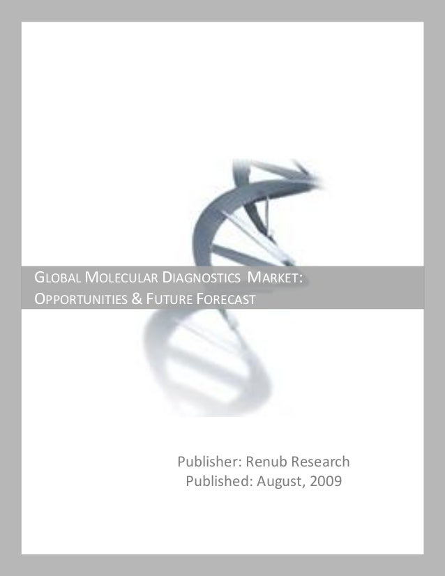 Publisher: Renub Research Published: August, 2009 GLOBAL MOLECULAR DIAGNOSTICS MARKET: OPPORTUNITIES & FUTURE FORECAST