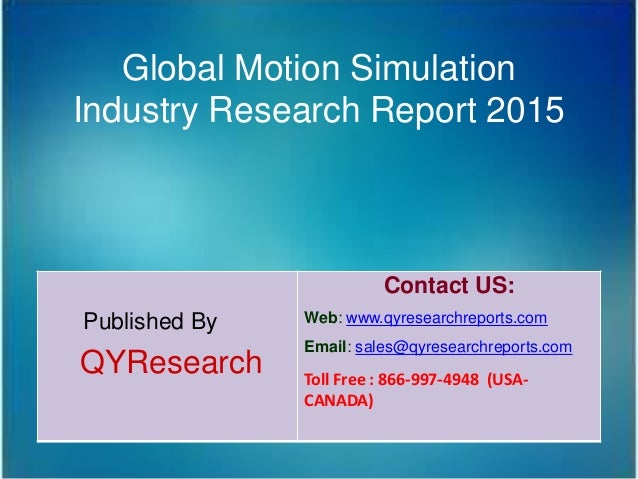 Global Motion Simulation Industry Research Report 2015 Published By QYResearch Contact US: Web: www.qyresearchreports.com ...