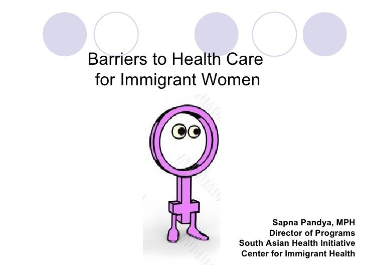 Sapna Pandya, MPH Director of Programs South Asian Health Initiative Center for Immigrant Health Barriers to Health Care  ...