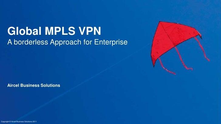 Global MPLS VPNA borderless Approach for Enterprise<br />Aircel Business Solutions<br />Copyright © Aircel Business Soluti...