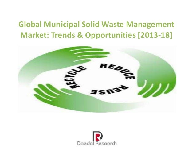Global Municipal Solid Waste Management Market: Trends & Opportunities [2013-18]
