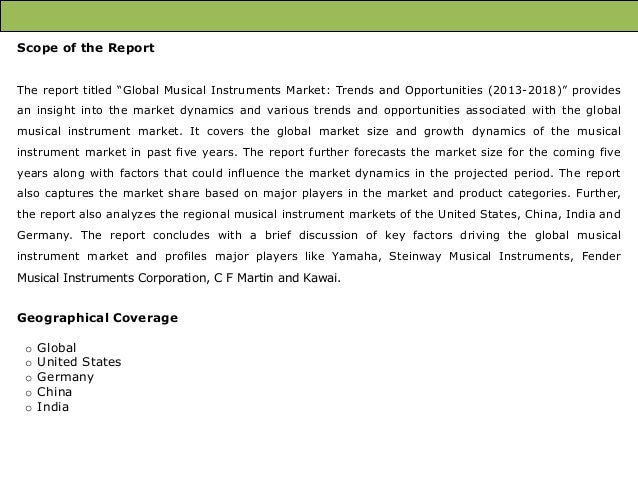 """Scope of the Report The report titled """"Global Musical Instruments Market: Trends and Opportunities (2013-2018)"""" provides a..."""
