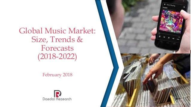 Global Music Market: Size, Trends & Forecasts (2018-2022) February 2018