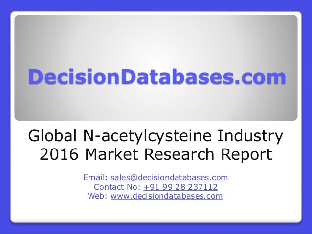 DecisionDatabases.com Global N-acetylcysteine Industry 2016 Market Research Report Email: sales@decisiondatabases.com Cont...