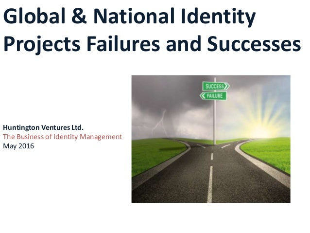 Global & National Identity Projects Failures and Successes Huntington Ventures Ltd. The Business of Identity Management Ma...