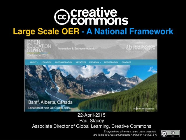 Large Scale OER - A National Framework 22-April-2015 Paul Stacey Associate Director of Global Learning, Creative Commons E...