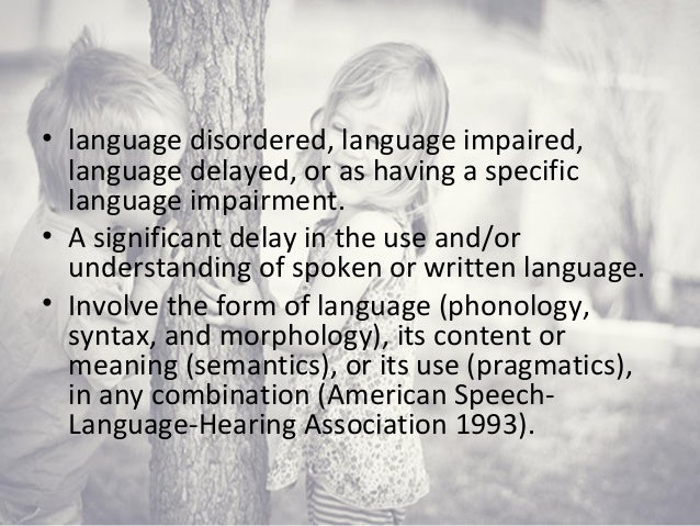 speech and language deficiency Free essay: speech and language deficiency medline plus (2012) says, speech disorders refer to several conditions in which a person has problems creating or.