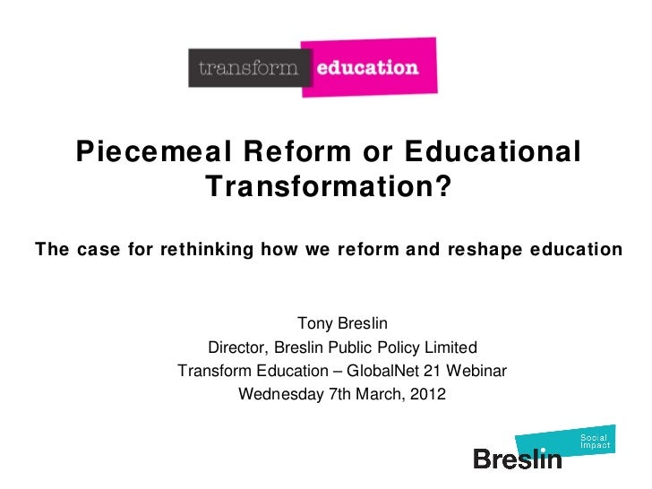 Piecemeal Reform or Educational           Transformation?The case for rethinking how we reform and reshape education      ...