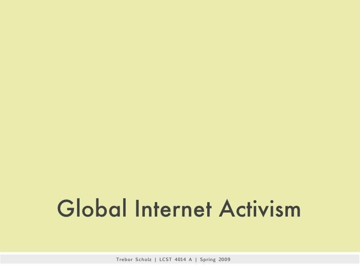 Global Internet Activism      Trebor Scholz | The New School University | Eugene Lang College | LCST 4014 A | Spring 2009