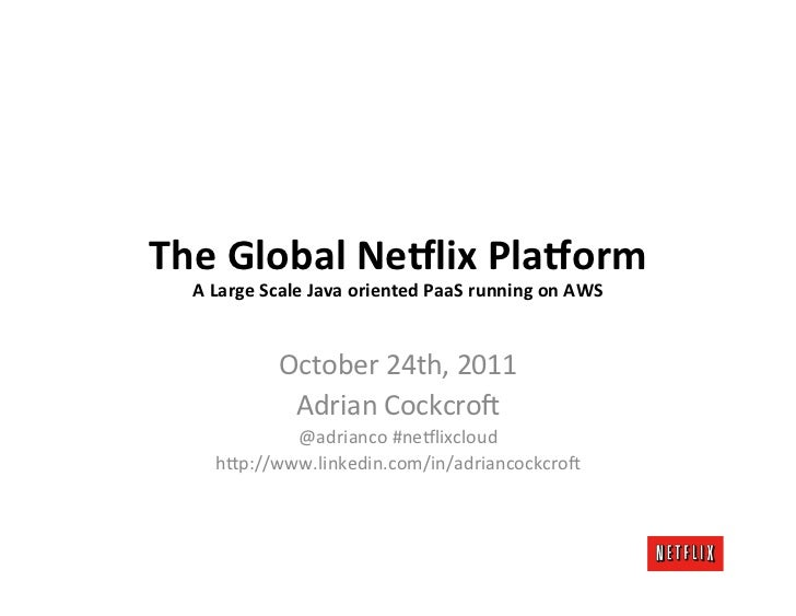 The	  Global	  Ne+lix	  Pla+orm	    A	  Large	  Scale	  Java	  oriented	  PaaS	  running	  on	  AWS	                     O...
