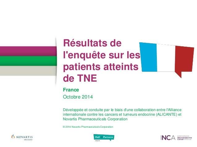 Résultats de l'enquête sur les patients atteints de TNE France Octobre 2014 Développée et conduite par le biais d'une coll...