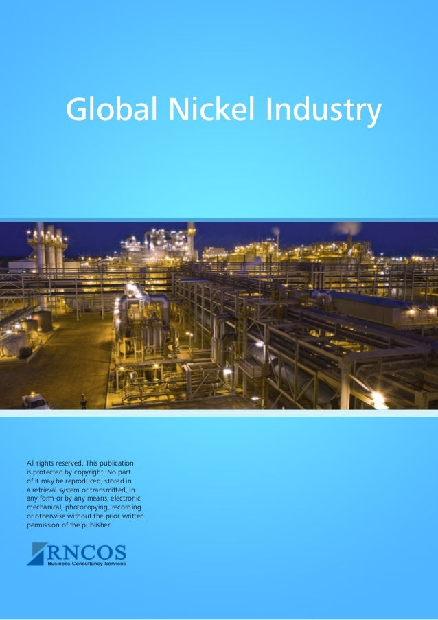 Global Nickel Industry  All rights reserved. This publication is protected by copyright. No part of it may be reproduced, ...