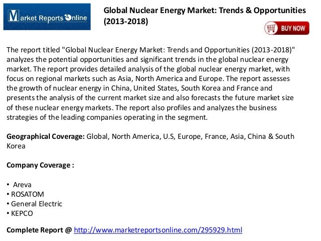 "Global Nuclear Energy Market: Trends & Opportunities (2013-2018) The report titled ""Global Nuclear Energy Market: Trends a..."