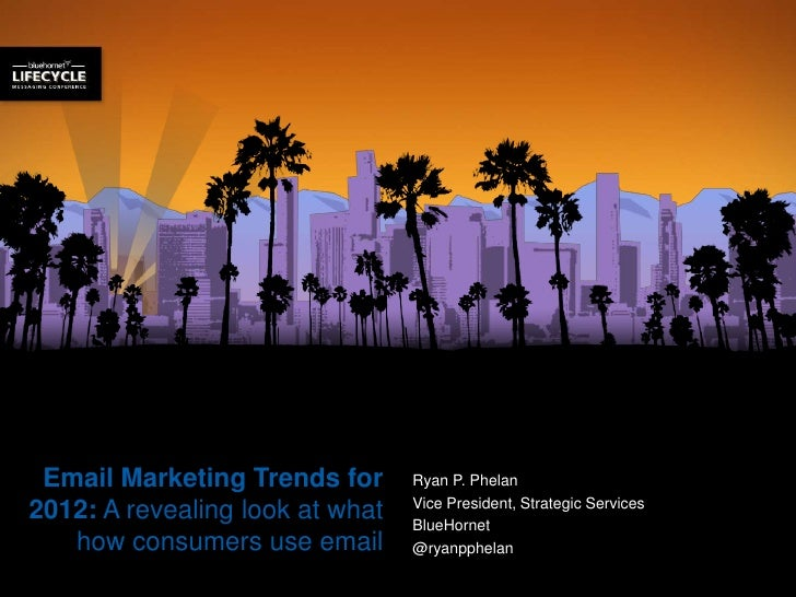 Email Marketing Trends for      Ryan P. Phelan                                 Vice President, Strategic Services2012: A r...