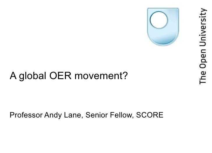 A global OER movement? Professor Andy Lane, Senior Fellow, SCORE