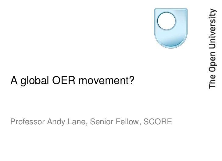 A global OER movement?<br />Professor Andy Lane, Senior Fellow, SCORE<br />