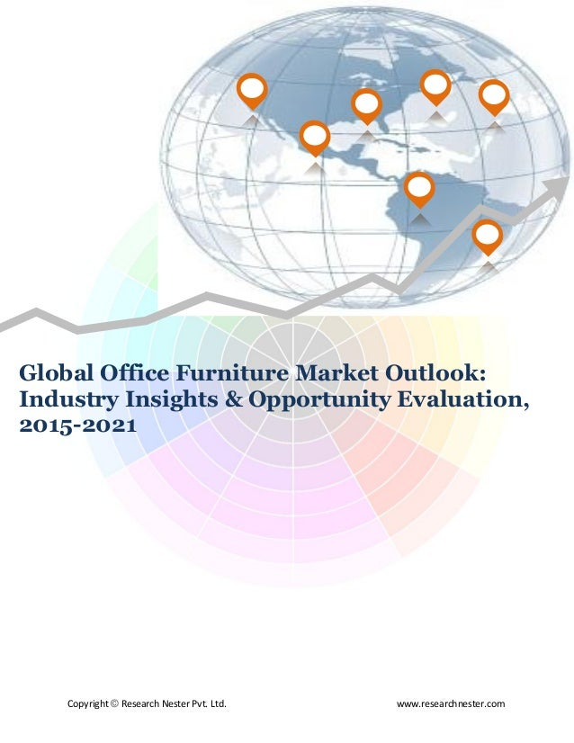 Copyright © Research Nester Pvt. Ltd. www.researchnester.com Global Office Furniture Market Outlook: Industry Insights & O...