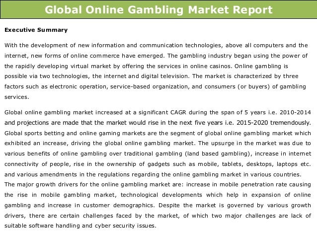 study on online gambling market Global gaming outlook the casino and online gaming market to 2015 2 pwc use of data within this report this document is provided by pwc for general guidance only and does not constitute the.