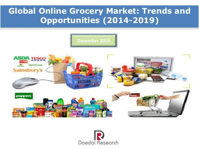 Global Online Grocery Market: Trends and  Opportunities (2014-2019)  December 2014