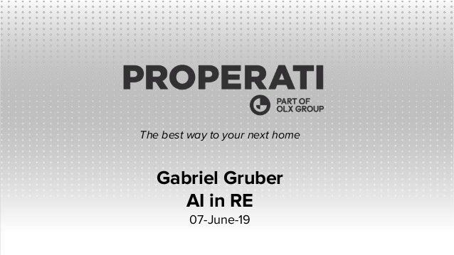 Gabriel Gruber AI in RE 07-June-19 The best way to your next home