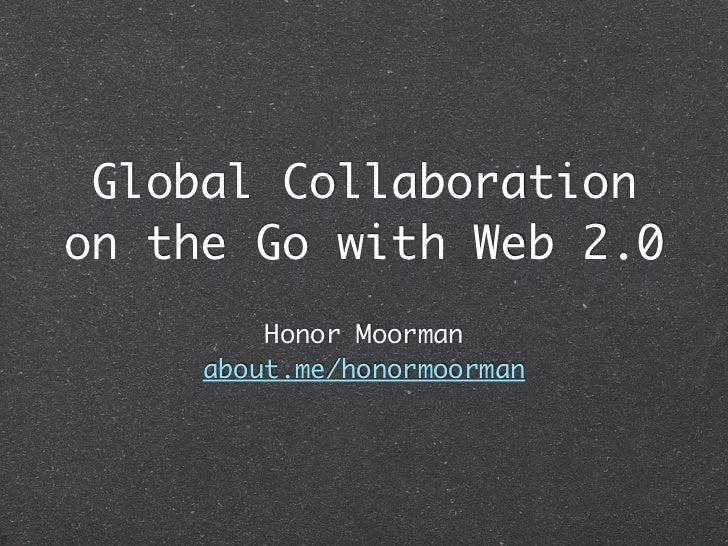 Global Collaborationon the Go with Web 2.0         Honor Moorman     about.me/honormoorman