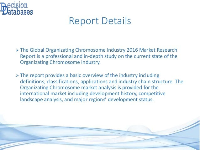 Report Details  The Global Organizating Chromosome Industry 2016 Market Research Report is a professional and in-depth st...