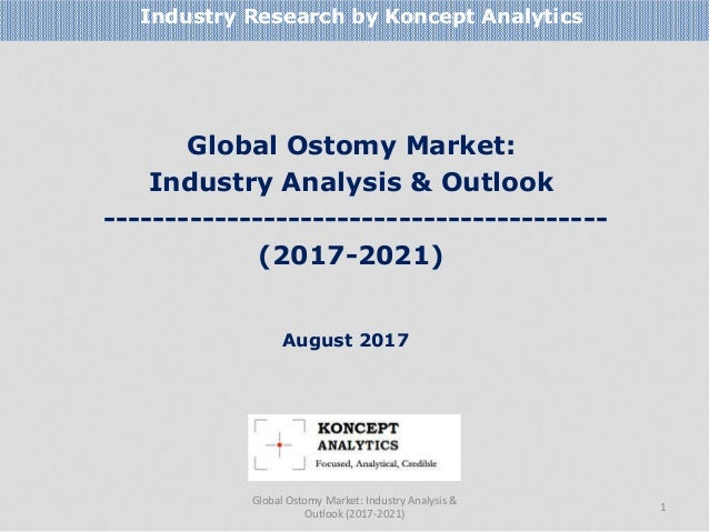 Global Ostomy Market: Industry Analysis & Outlook ----------------------------------------- (2017-2021) Industry Research ...