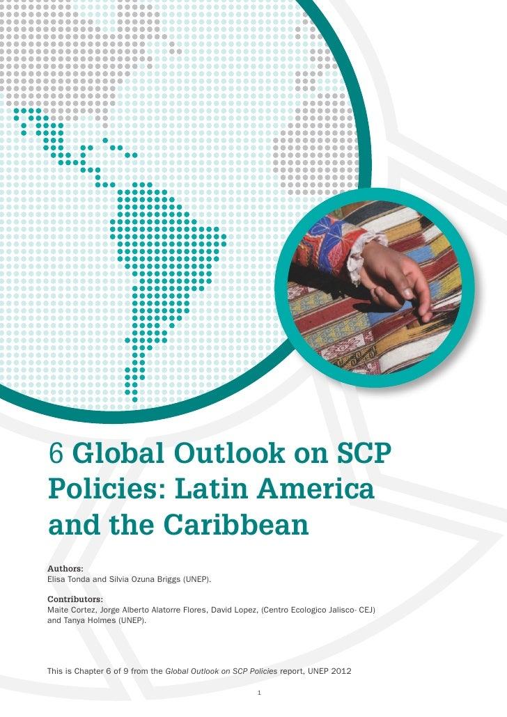 6 Global Outlook on SCPPolicies: Latin Americaand the CaribbeanAuthors:Elisa Tonda and Silvia Ozuna Briggs (UNEP).Contribu...