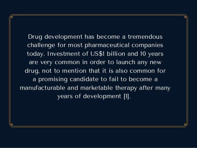 Drugdevelopmenthasbecomeatremendous challengeformostpharmaceuticalcompanies today.InvestmentofUS$1billionand...
