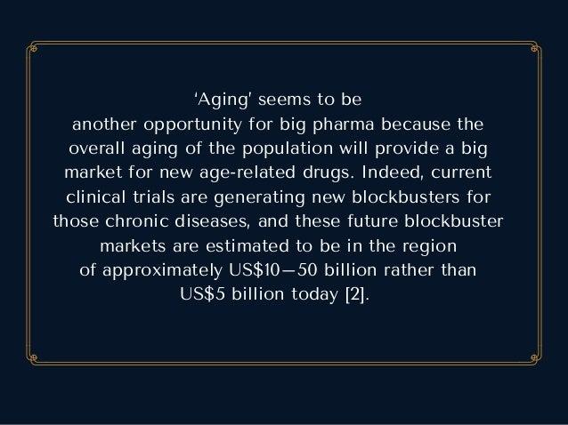 'Aging'seemstobe anotheropportunityforbigpharmabecausethe overallagingofthepopulationwillprovideabig mark...