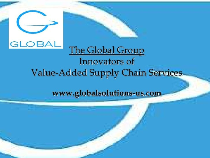 The Global Group<br />Innovators of <br />Value-Added Supply Chain Services<br />www.globalsolutions-us.com<br />