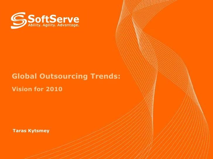 Global Outsourcing Trends:Vision for 2010<br />Taras Kytsmey<br />